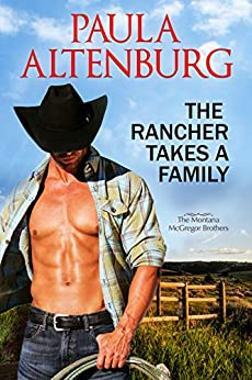 The Rancher Takes a Family (The Montana McGregor Brothers Book 1) by [Altenburg, Paula]