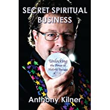 Secret Spiritual Business: Unlocking the Power to Holistic Success