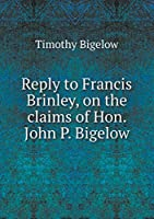 Reply to Francis Brinley, on the Claims of Hon. John P. Bigelow
