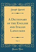 A Dictionary of the English and Italian Languages, Vol. 1 (Classic Reprint)