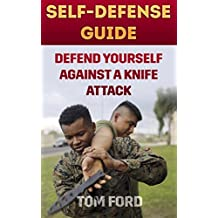 Self-Defense Guide: Defend Yourself Against A Knife Attack