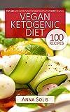 Vegan Ketogenic Diet: Top 100 Low Carb Plant-Based Recipes for Keto Vegans (English Edition)