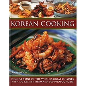 Korean Cooking: Discover One of the World's Great Cuisines With 150 Recipes Shown in 800 Photographs