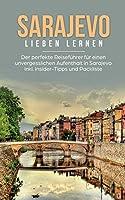 Sarajevo lieben lernen: Der perfekte Reisefuehrer fuer einen unvergesslichen Aufenthalt in Sarajevo inkl. Insider-Tipps und Packliste