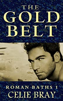 The Gold Belt (The Roman Baths Book 1) by [Bray, Celie]