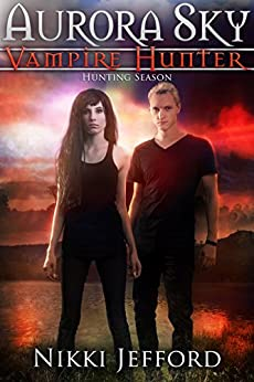 Hunting Season (Aurora Sky: Vampire Hunter, Vol. 4) by [Jefford, Nikki]