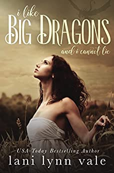 I Like Big Dragons and I Cannot Lie (The I Like Big Dragons Series) by [Vale, Lani Lynn]