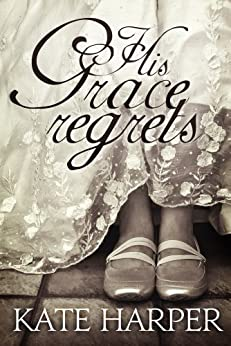 His Grace Regrets - A Regency Romance by [Harper, Kate]