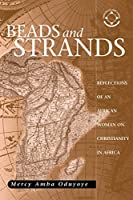 Beads And Strands: Reflections Of An African Woman On Christianity In Africa (Theology in Africa Series)