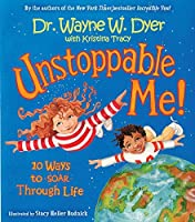 Unstoppable Me!: 10 Ways to Soar Through Life by Dr. Wayne W. Dyer Kristina Tracy(2006-10-01)