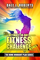 The Ultimate 30-Day Fitness Challenge for Women (The Home Workout Plan Bundle)