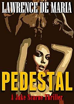 PEDESTAL: A Jake Scarne Action Thriller (JAKE SCARNE THRILLERS Book 5) by [De Maria, Lawrence]