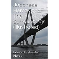 Japanese Homes and Their Surroundings (Illustrated) (English Edition)