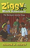 The Backyard Animal Show (Ziggy and the Black Dinosaurs)