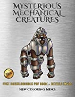 New Coloring Books (Mysterious Mechanical Creatures): Advanced Coloring (Colouring) Books with 40 Coloring Pages: Mysterious Mechanical Creatures (Colouring (Coloring) Books)