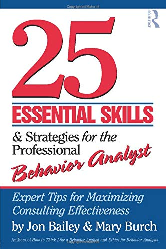 Download 25 Essential Skills and Strategies for the Professional Behavior Analyst: Expert Tips for Maximizing Consulting Effectiveness 0415800684