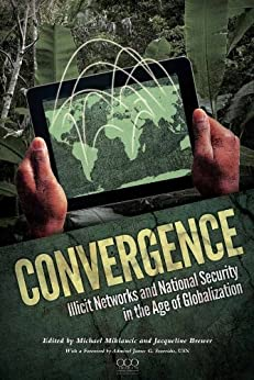 Convergence: Illicit Networks and National Security in the Age of Globalization by [Brewer, Jacqueline, Miklaucic, Michael]