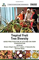 Tropical Fruit Tree Diversity: Good practices for in situ and on-farm conservation (Issues in Agricultural Biodiversity)