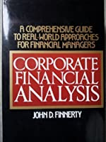 Corporate Financial Analysis: A Comprehensive Guide to Real-World Approaches for Financial Managers