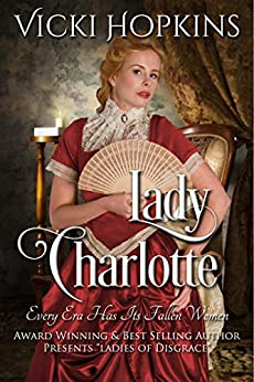 Lady Charlotte: Ladies of Disgrace by [Hopkins, Vicki]
