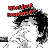 What just happened? [Explicit]