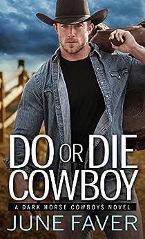 Do or Die Cowboy (Dark Horse Cowboys Book 1) by [Faver, June]