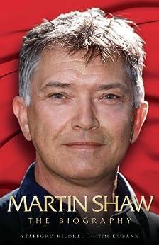 Martin Shaw - The Biography by [Hildred, Stafford, Ewbank, Tim]