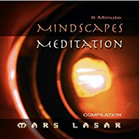 8 Minute MindScapes Meditation by Mars Lasar