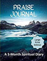 Praise Journal: A 3-Month Spiritual Diary to Track How Through Praising God You Become a Positive Person of Faith