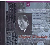 Early North American Orchestra Recordings - Ormandy Vol. 2 - Bruckner: Symphony No. 7 in E Major (Minneapolis Symphony Orchestra) (recorded January 1935) / Sibelius: Le Retour de Lemminkainen, Op. 27