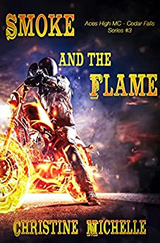 Smoke and the Flame (Aces High MC - Cedar Falls Book 3) by [Michelle, Christine, Butler, Christine M.]