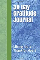 30 Day Gratitude Journal: Lifting Up a Thankful Heart
