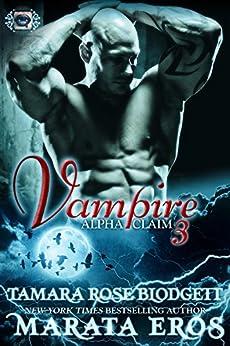 Vampire (Alpha Claim 3): A New Adult Paranormal Romance by [Blodgett, Tamara Rose, Eros, Marata]