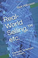 Real-World Selling,™ etc.: Examples, Techniques & Concepts