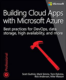 Building Cloud Apps with Microsoft Azure: Best Practices for DevOps, Data Storage, High Availability, and More (Developer Reference) by [Guthrie, Scott, Simms, Mark, Dykstra, Tom, Anderson, Rick, Wasson, Mike]