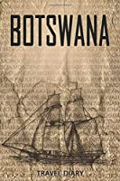 Botswana Travel Diary: Travel and vacation diary for Botswana. A logbook with important pre-made pages and many free sites for your travel memories. For a present, notebook or as a parting gift