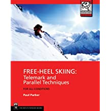 Free Heel Skiing: Telemark and Parallel Techniques for All Conditions (Mountaineers Outdoor Expert)