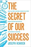 The Secret of Our Success: How Culture Is Driving Human Evolution, Domesticating Our Species, and Making Us Smarter 画像
