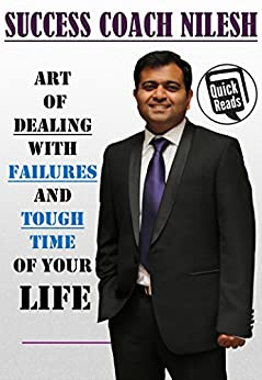Art Of Dealing With Failures And Tough Time by [Nilesh, Success Coach]
