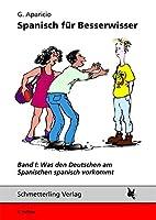 Spanisch fuer Besserwisser 01: Was den Deutschen am Spanischen spanisch vorkommt