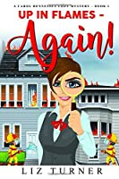 Up in Flames - Again!: (A Carol Hennessey Cozy Mystery - Book 1)