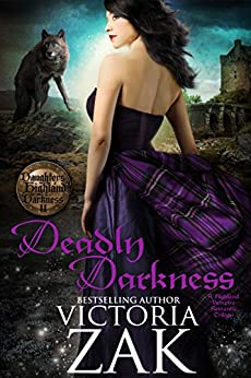 Deadly Darkness (Daughters of Highland Darkness Trilogy Book 2) by [Zak, Victoria]
