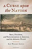 A Curse upon the Nation: Race, Freedom, and Extermination in America and the Atlantic World