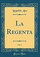 La Regenta, Vol. 1 (Classic Reprint)