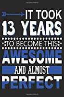 It Took 13 Years: Blank Lined Journal, Funny Happy 13th Birthday Notebook, Logbook, Diary, Perfect Gift For 13 Year Old Boys And Girls
