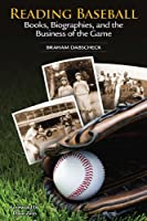 Reading Baseball: Books, Biographies and the Business on the Game