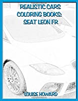 Realistic Cars Coloring books:  SEAT Leon FR (Beautiful Car Coloring Books)