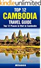 Top 12 Places to Visit in Cambodia - Top 12 Cambodia Travel Guide (Includes Angkor Wat, Phnom Penh, Battambang, The Killin...