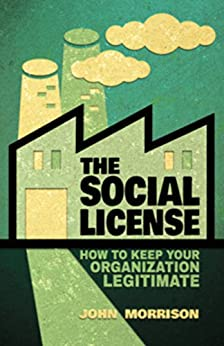 The Social License: How to Keep Your Organization Legitimate by [Morrison, John]