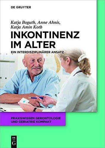 Harninkontinenz im Alter: Ein interdisziplinärer Ansatz (Praxiswissen Gerontologie und Geriatrie kompakt)